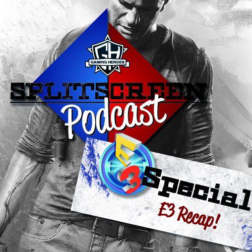 Splitscreen Podcast – Special: E3 2016 Recap