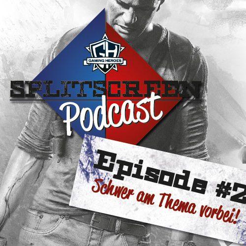 Splitscreen Podcast – Episode 2: Schwer vom Thema abgekommen!